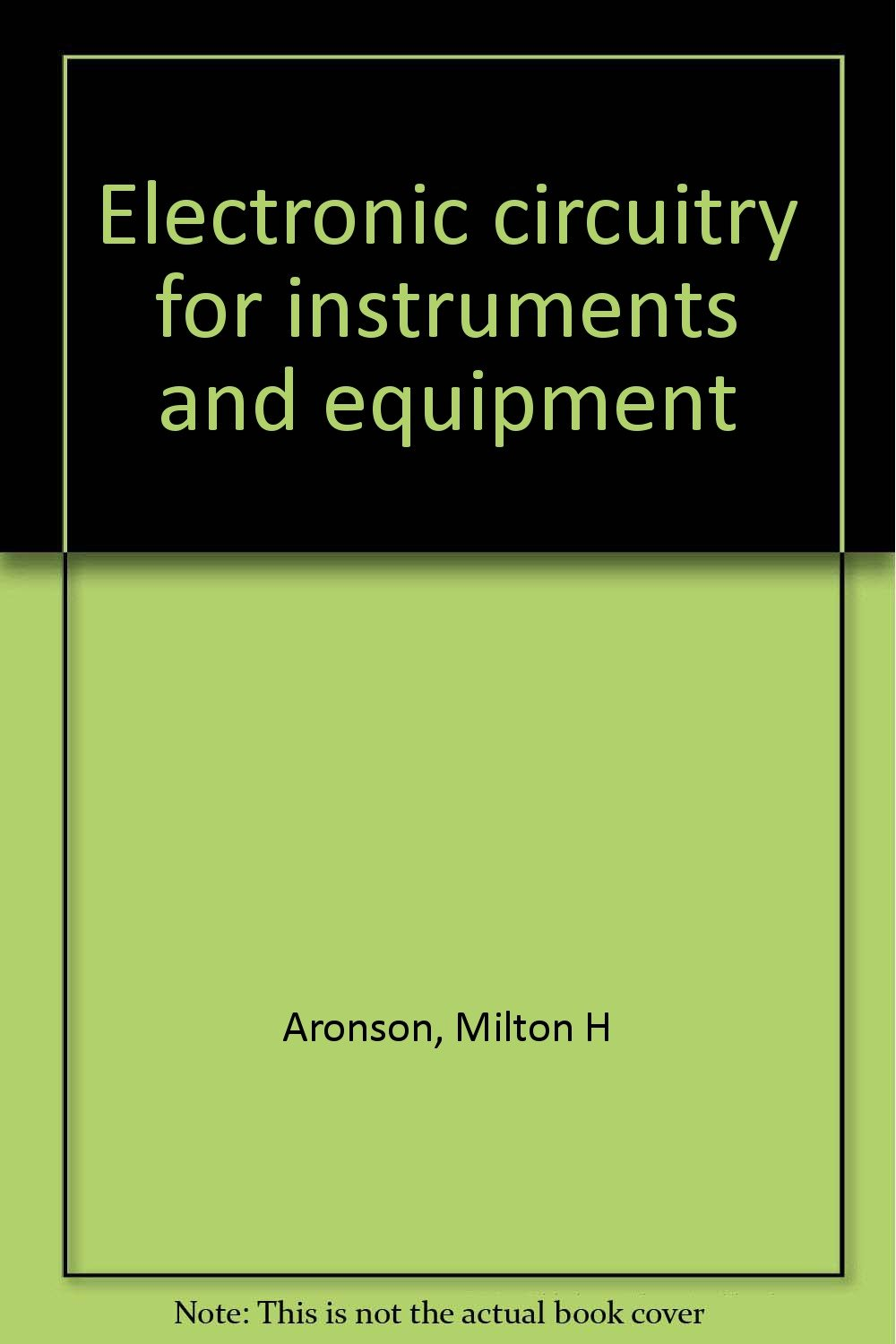 Electronic Circuitry For Instruments And Equipment Milton H Aronson Circuits Explained Books
