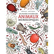 Les mondes invisibles des animaux microscopiques (French Edition)