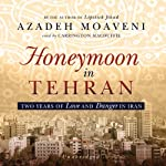 Honeymoon in Tehran: Two Years of Love and Danger in Iran | Azadeh Moaveni