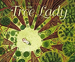 The Tree Lady: The True Story of How One Tree-Loving Woman Changed a City Forever by [Hopkins, H. Joseph]