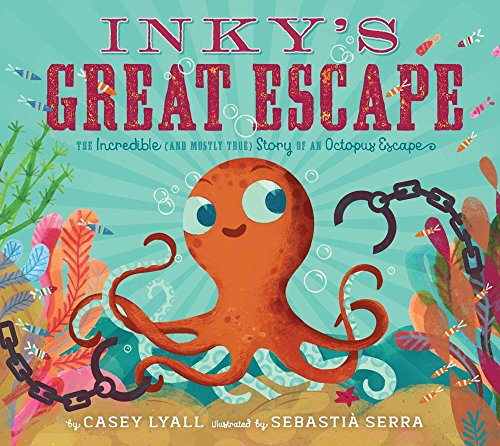Inky's Great Escape: The Incredible (and Mostly True) Story of an Octopus Escape