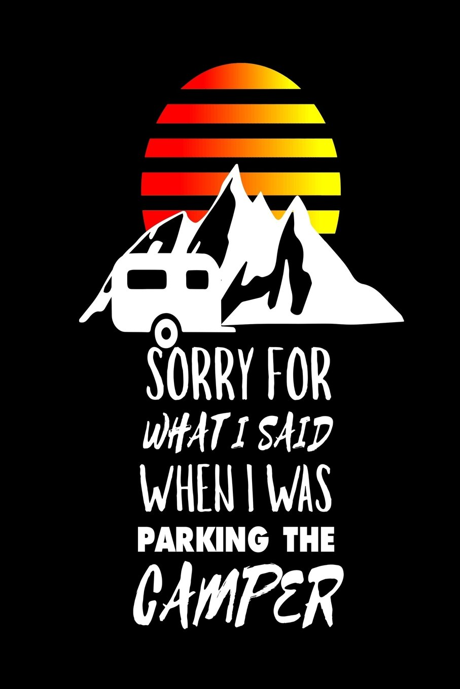 Sorry For What I Said When I Was Parking The Camper: Funny Camping Trip Summer Vacation Gift Notebook ebook