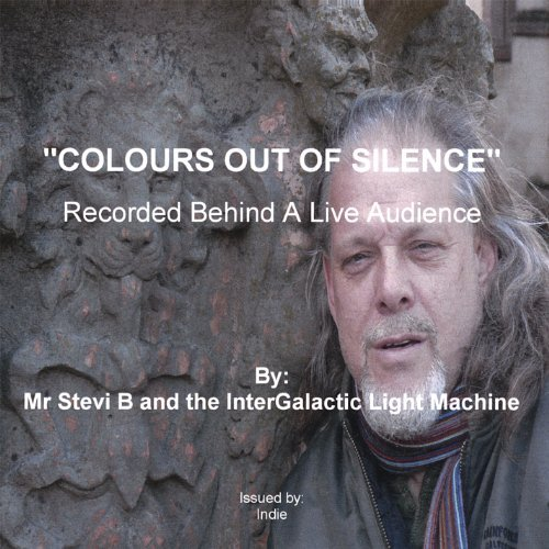 Colours Out of Silence by Mr. Stevi B & The Intergalactic Light Machine