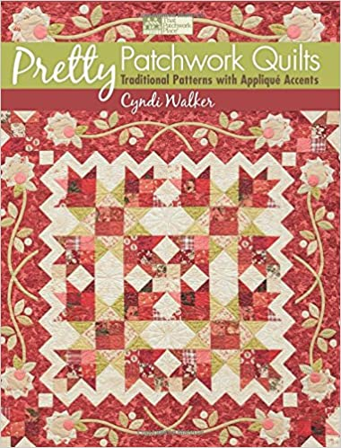 Pretty Patchwork Quilts Traditional Patterns With Appliqu Accents