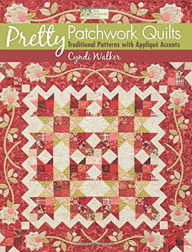 Patchwork Craft Book - Pretty Patchwork Quilts: Traditional Patterns with Appliqué Accents