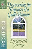 Discovering the Treasures of a Godly Woman: Proverbs 31 (A Woman After God's Own Heart®)