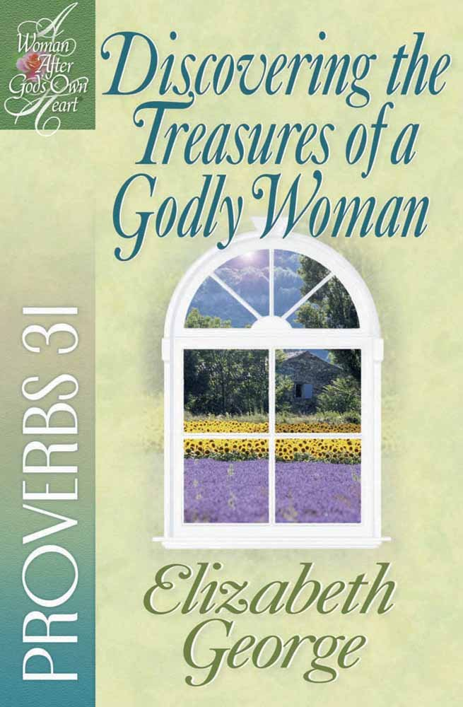 Discovering the Treasures of a Godly Woman: Proverbs 31 (A Woman After God's Own Heart®) pdf