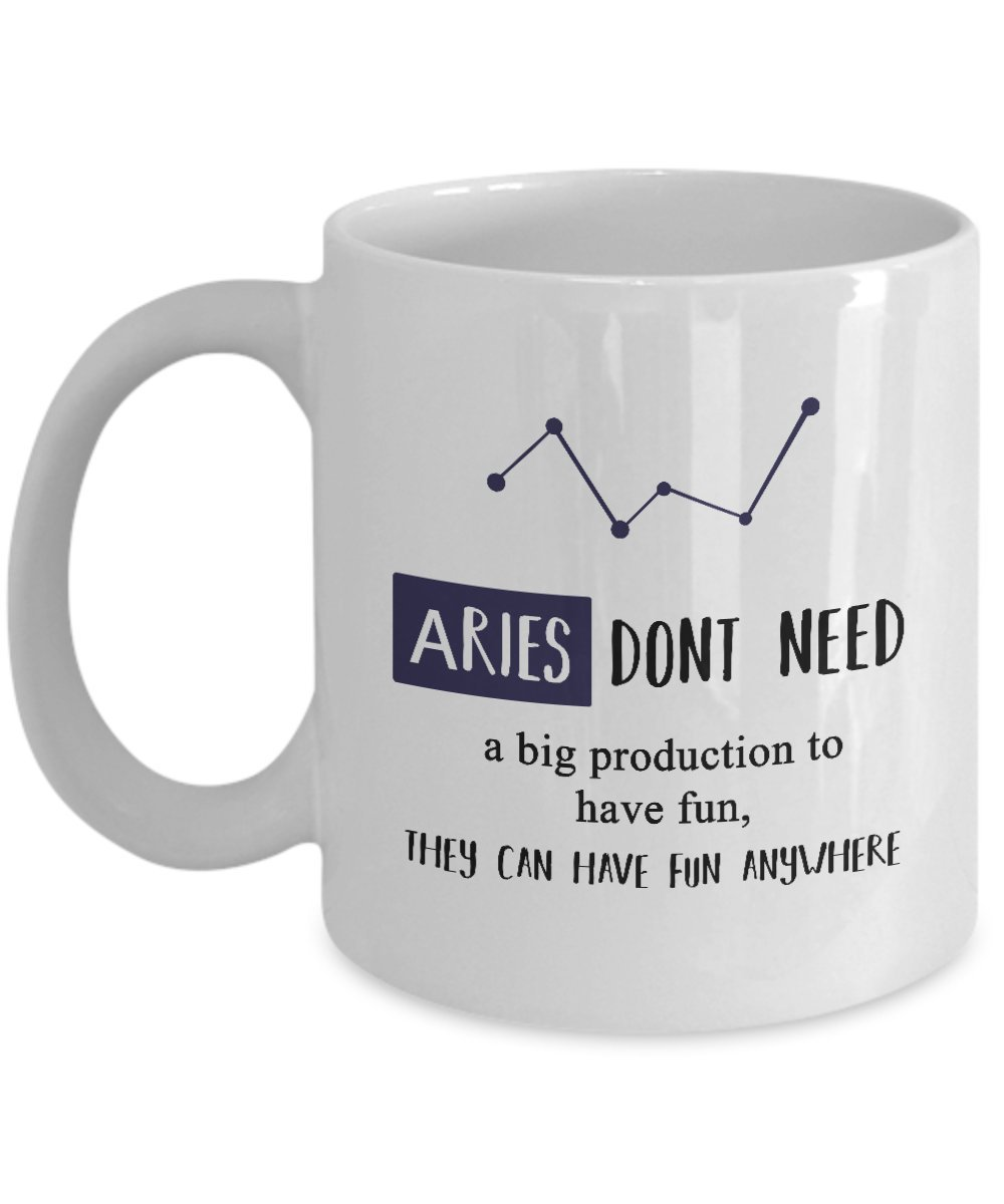 Aries Don't Need A Big Production To Have Fun, They Can Have Fun Anywhere. Coffee Mug Best Horoscope Gifts Ideas for Men and Women.