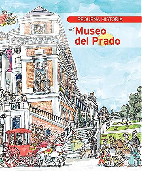 Pequeña Historia del Museo del Prado (Pequeñas historias) eBook: García Padrino, Jaime, Solana, Lucía, Bayés de Luna, Pilarín: Amazon.es: Tienda Kindle
