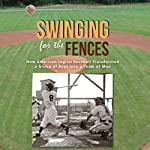 Swinging for the Fences: How American Legion Baseball Transformed a Group of Boys Into a Team of Men | Carl Paul Maggio