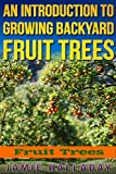 Fruit Trees: An Introduction to Growing Backyard Fruit Trees (fruit trees, oranges, peaches, orchard, planting, homesteading, pears)