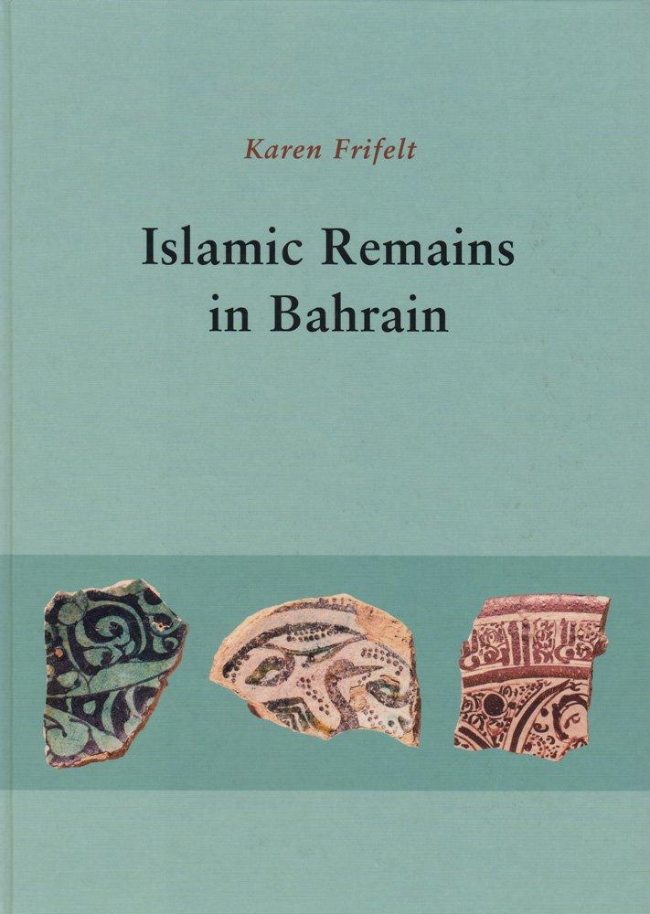 Read Online Islamic Remains in Bahrain (JUTLAND ARCH SOCIETY) PDF