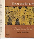 img - for The Apache Frontier; Jacobo Ugarte and Spanish-Indian Relations in Northern New Spain, 1769-1791 (Civilization of the American Indian) book / textbook / text book