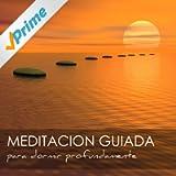 Meditacion Guiada para Dormir Profundamente - Meditaciones para Ser Feliz y Controlar la Ansiedad