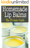 Homemade Lip Balms: The Ultimate Guide