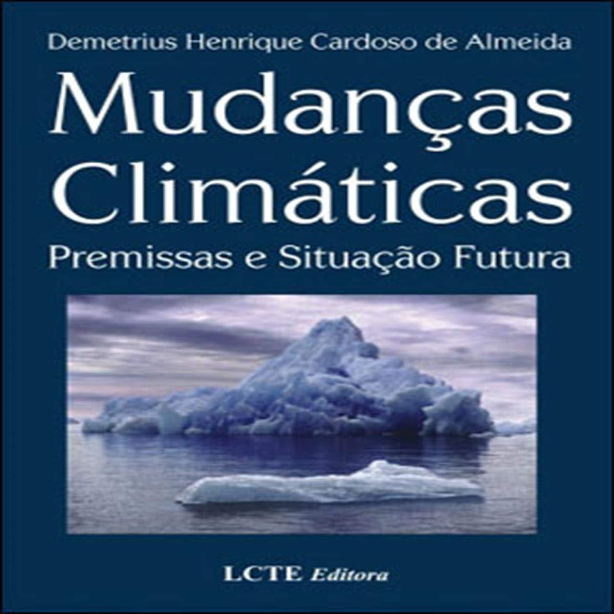 Mudanças Climáticas. Premissas e Situação Futura: Demetríus Henrique Cardoso de Almeida: 9788598257501: Amazon.com: Books