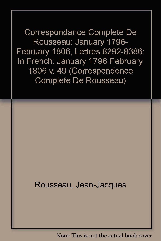 Download Correspondance Complete De Rousseau: T.49: January 1796- February 1806, Lettres 8292-8386 (Correspondence Complete De Rousseau) (v. 49) (French Edition) pdf