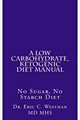 A Low Carbohydrate, Ketogenic Diet Manual: No Sugar, No Starch Diet Paperback