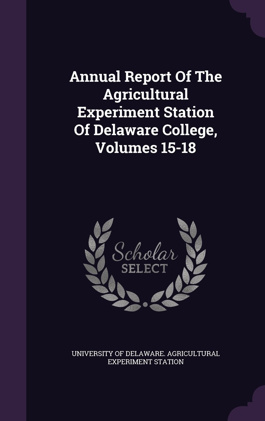 Download Annual Report Of The Agricultural Experiment Station Of Delaware College, Volumes 15-18 pdf epub