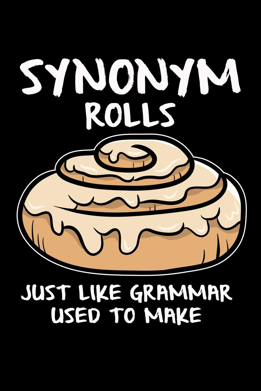 Synonym Rolls Just Like Grammar Used To Make Funny Blank Lined Journal For Book Lovers Park Jones Steph 9781689745550 Amazon Com Books