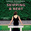Skipping a Beat: A Novel Audiobook by Sarah Pekkanen Narrated by Madeleine Maby