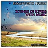 Healing with Nature: Sounds of Rivers with Music