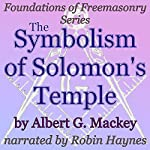 The Symbolism of Solomon's Temple: Foundations of Freemasonry Series | Albert G. Mackey