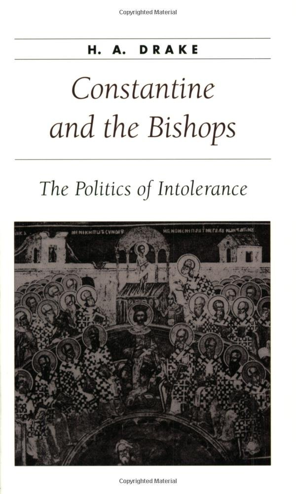 Amazon.com: Constantine and the Bishops: The Politics of Intolerance  (Ancient Society and History) (9780801871047): Drake, H. A.: Books