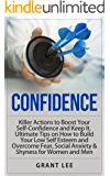 CONFIDENCE: Killer Actions to Boost Your Self-Confidence and Keep It. Ultimate Tips on How to Build Your Low Self Esteem and Overcome Fear, Social Anxiety ... Confidence Hacks, Confidence Building)
