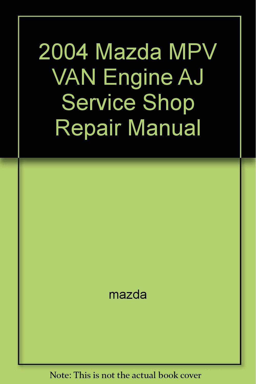 2004 Mazda MPV VAN Engine AJ Service Shop Repair Manual: mazda: Amazon.com:  Books