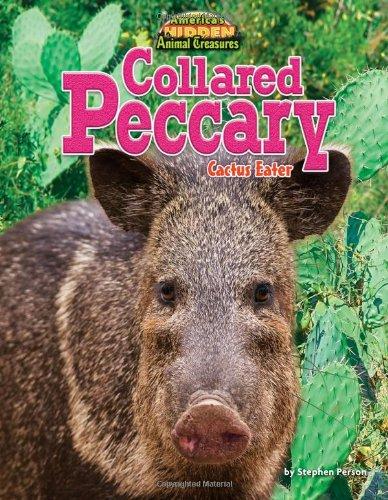Collared Peccary: Cactus Eater (America's Hidden Animal Treasures) pdf epub
