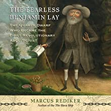 The Fearless Benjamin Lay: The Quaker Dwarf Who Became the First Revolutionary Abolitionist Audiobook by Marcus Rediker Narrated by Cornell Womack