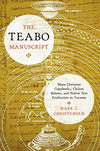 Download The Teabo Manuscript: Maya Christian Copybooks, Chilam Balams, and Native Text Production in Yucatán (The Linda Schele Series in Maya and Pre-columbian Studies) pdf