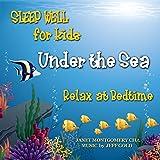 Sleep Well for Kids: Under the Sea