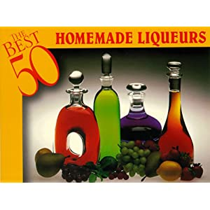 The Best 50 Homemade Liqueurs Dona Z. Meilach