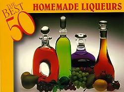 The Best 50 Homemade Liqueurs