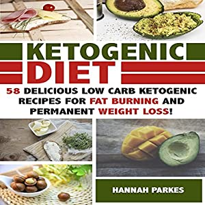 Ketogenic Diet: 58 Delicious Low Carb Ketogenic Recipes for Fat Burning and Permanent Weight Loss!