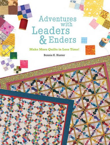 (Adventures with Leaders & Enders: Make More Quilts in Less Time!)