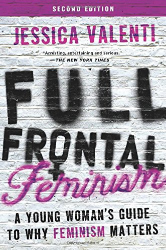 Full Frontal Feminism: A Young Woman's Guide to Why Feminism Matters cover