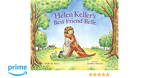 Helen kellers best friend belle holly m barry jennifer thermes helen kellers best friend belle holly m barry jennifer thermes 9780807531983 amazon books fandeluxe Ebook collections