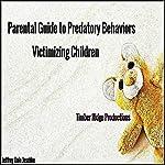 Parental Guide to Predatory Behaviors Victimizing Children   Jeffrey Jeschke