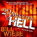 23 Minutes in Hell: One Man's Story About What He Saw, Heard and Felt in that Place of Torment Audiobook by Bill Wiese Narrated by Bill Wiese