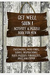 Get Well Soon! Activity & Puzzle Book for Men: Crosswords, Word Finds, Sudoku, Inspirational Quotes Puzzles, Fun Quizzes, Jokes and Trivia (Get Well Soon Adult Activity Books) (Volume 1) Paperback