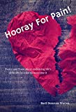 Hooray for Pain!: Poetry and prose about embracing life's difficulty in order to overcome it.
