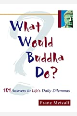 What Would Buddha Do?: 101 Answers to Life's Daily Dilemmas Paperback