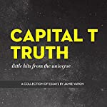 Capital T Truth: Little Hits From the Universe | Jamie Varon