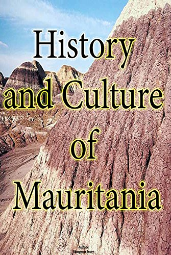 History and Culture of Mauritania, History of Mauritania, Republic of Mauritania, Mauritania: Know more about Mauritania and her Ethnic differences, Mauritania government, religion and culture.