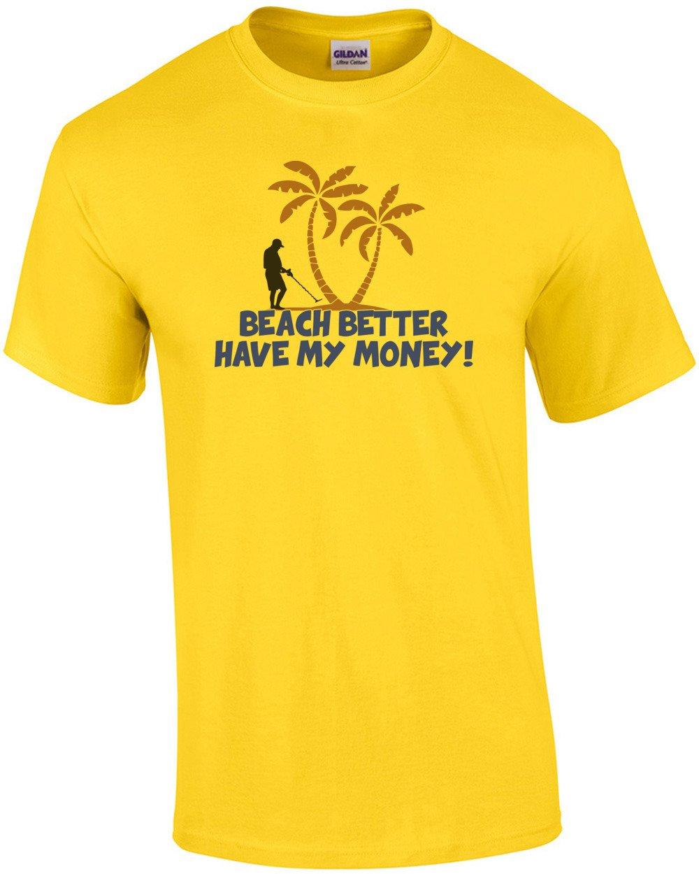 Beach Better Have My Money 7498 Shirts