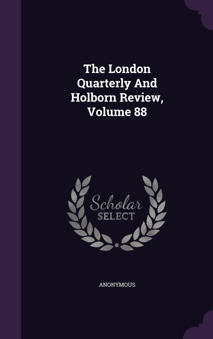 The London Quarterly And Holborn Review, Volume 88 ebook