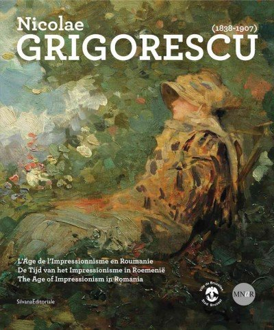 Nicolae Grigorescu Lage De Limpressionnisme En Roumanie/ De Tijd Van Het Impressionisme In Roemenie/ The Age Of Impressionism In Romania 1838-1907 Nicolae (Nicolaes Van)
